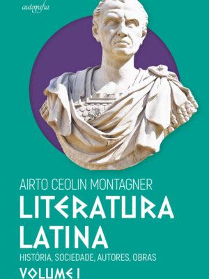 Literatura Latina: histórias, sociedade, autores, obras – Volume I