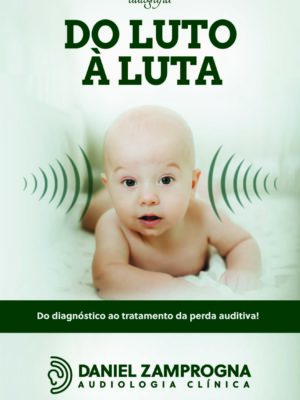 Do Luto à Luta: Do diagnóstico ao tratamento da perda auditiva
