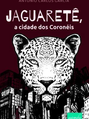 Jaguaretê, a cidade dos Coronéis