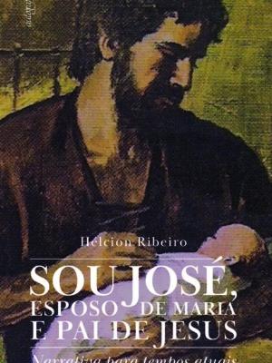 Sou José, esposo de Maria e pai de Jesus: Narrativa para tempos atuais